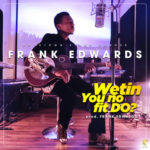 Frank Edwards – Wetin You No Fit Do [New Video]