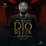 MC Galaxy – Dio (Refix) (Prod. By Krizbeatz) [New Song]