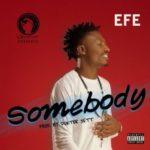 Efe – Somebody (Prod. by Duktor Sett) [New Song]