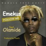 PREMIERE: Emekus – Follow Me ft. Olamide (Prod by Pheelz)