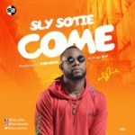 Sly Sotie – Come (Prod. By Vikwyn)