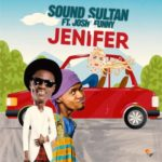 Sound Sultan – Jenifer ft Josh2Funny [New Song]
