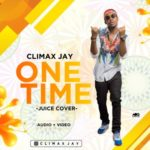 VIDEO & AUDIO: Climax Jay – One Time (Juice Cover)