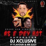 DJ Xclusive – As E Dey Hot f. Mr Eazi & Flavour [New Video]