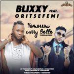VIDEO: Blixxy – Tomorrow Carry Belle f. Oritsefemi