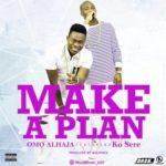 Omo Alhaja – Make A Plan ft. Ko Sere