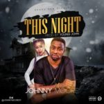 Johnny Moore – This Night (Prod. By Young Jonn)