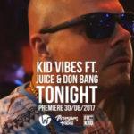 Kid Vibes – Tonight ft. Don Bang & Juice