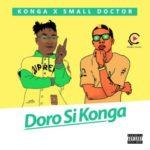 Konga – Doro Si Konga ft. Small Doctor [New Song]