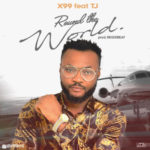X99 – Round The World f. TJ  (Prod. By Regizbeatz)