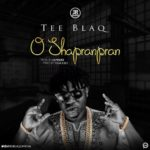 Tee Blaq – O Shapranpran [New Song]