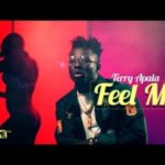 Terry Apala – Feel Me [New Video]