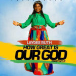 Laydee Ruth – How Great Is Our God