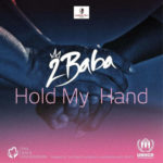 2Baba – Hold My Hand [New Song] | Download Mp3