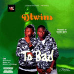 DTwins – To Bad (Prod. By Teekay Witty)