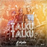 Eskala – Talku Talku (Prod By DaiHard Beatz)