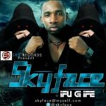 VIDEO | AUDIO: SkyFace – Ifu Gi Ife