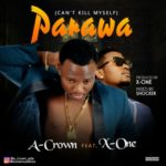 A-Crown – PARAWA ft. X- One (Prod. by X -One)