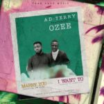 AD Terry – Marry You ft. Ozee | I Want To
