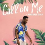 Adekunle Gold – Call On Me [New Song]