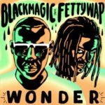 Blackmagic – Wonder ft. Fetty Wap [New Song]