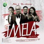 Mike x De-Glorious ft. Micah Stampley x Tim Godfery x IBK – IMELA