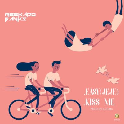 MUSIC=Reekado Banks – Kiss Me + Easy (Jeje)