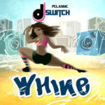 DJ Switch – Whine [New Song]