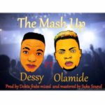 Dessy – The Mash Up ft. Olamide  (Prod. by Dokta Frabs)