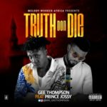 AUDIO+VIDEO: Gee Thompson – Truth Don Die ft. Prince Jossy
