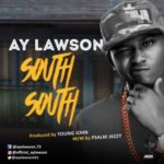 Ay Lawson – South South (Prod. By Young Jonn)