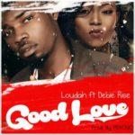 Loudah – Good Love ft. Debie Rise (Prod. by Mekoyo)