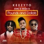 Keezyto – Pounds & Dollars ft. Waga G & Zoro