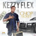 Kezyflex – Chop money (Prod. By Sunockz)