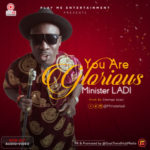 AUDIO+VIDEO: Minister Ladi – You Are Glorious