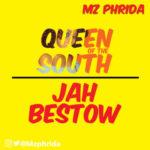 Mz Phrida – Jah Bestow (Prod. By Lightbeatz Classic) | Queen of the South