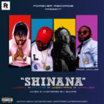 Forever Records – Shinana ft. Lummy x Flame x Wizzypro x Whalez