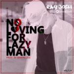 Ray Josh – No Loving For Lazy Man (NLFLM)