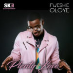 Fweshie Oloye – Plenty Love