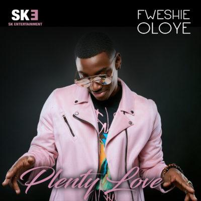 Fweshie Oloye – Plenty Love
