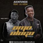 Akintunde – Omo Logo (Remix) ft. Lil Kesh