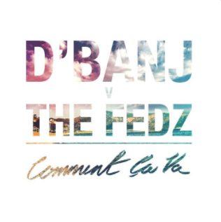 """[MUSIC]: D'Banj X The Fedz – """"Comment Ca Va"""""""