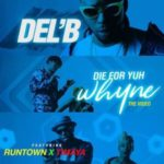 Del'B – Die For Yuh Whyne ft Runtown & Timaya [New Video]
