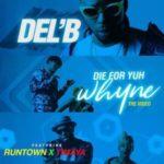 Del'B – Die For Yuh Whyne ft Runtown & Timaya [New Video]