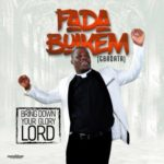Fada Buikem –  Gbadata (Come Down Lord)