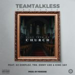 Teamtalkless – CHURCH ft. DJ Dimplez, TRK, Emmy Gee & King Jay