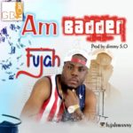 Fujah – Am Badder