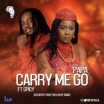 Papa – Carry Me Go ft. Spicy (Prod By Spicy)