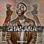 Emeka – Shakara (Prod. By Ditweni)