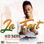 Ko Sere – Ja Fast ft. Omo Alhaja & Islambo